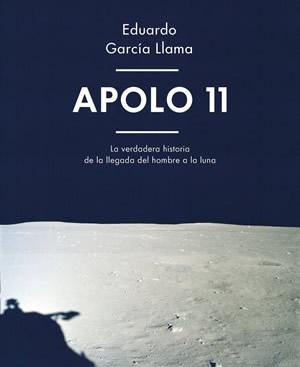 APOLO 11 · Libro de la verdadera historia del hombre en la luna. Por Eduardo García Llama JSC/NASA. A la venta en Junio.